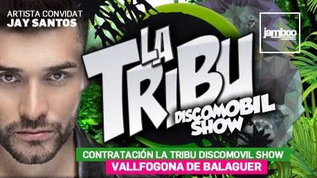 <b> LA TRIBU SHOW</b> <br> (Vallfogona Balaguer con Jay Santos)